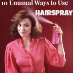 10 Unusual Ways To Use Hairspray