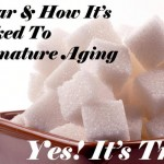 Sugar Can Cause Premature Aging?!?!? Yes It's True!