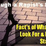 Through a Rapist's Eyes – Facts On What They Look For & How To Stay Safe