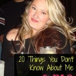 20 Things You Don't Know About Me & FAQ