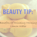 9 Beauty Benefits Of Drinking Morning Lemon Water