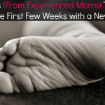 17 Tips From Real Moms On Dealing with the First Few Weeks with a Newborn