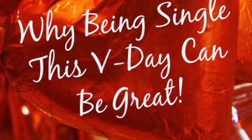 Single and Lonely! Not! Why Being Single Can Be Great!