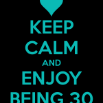 Keep Calm & Enjoy Being 30: Love for 30 Project