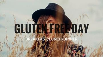 Gluten-Free Day: Breakfast, Lunch, Dinner