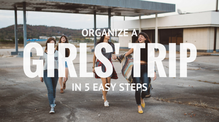 Organize a Girls' Trip in 5 Easy Steps