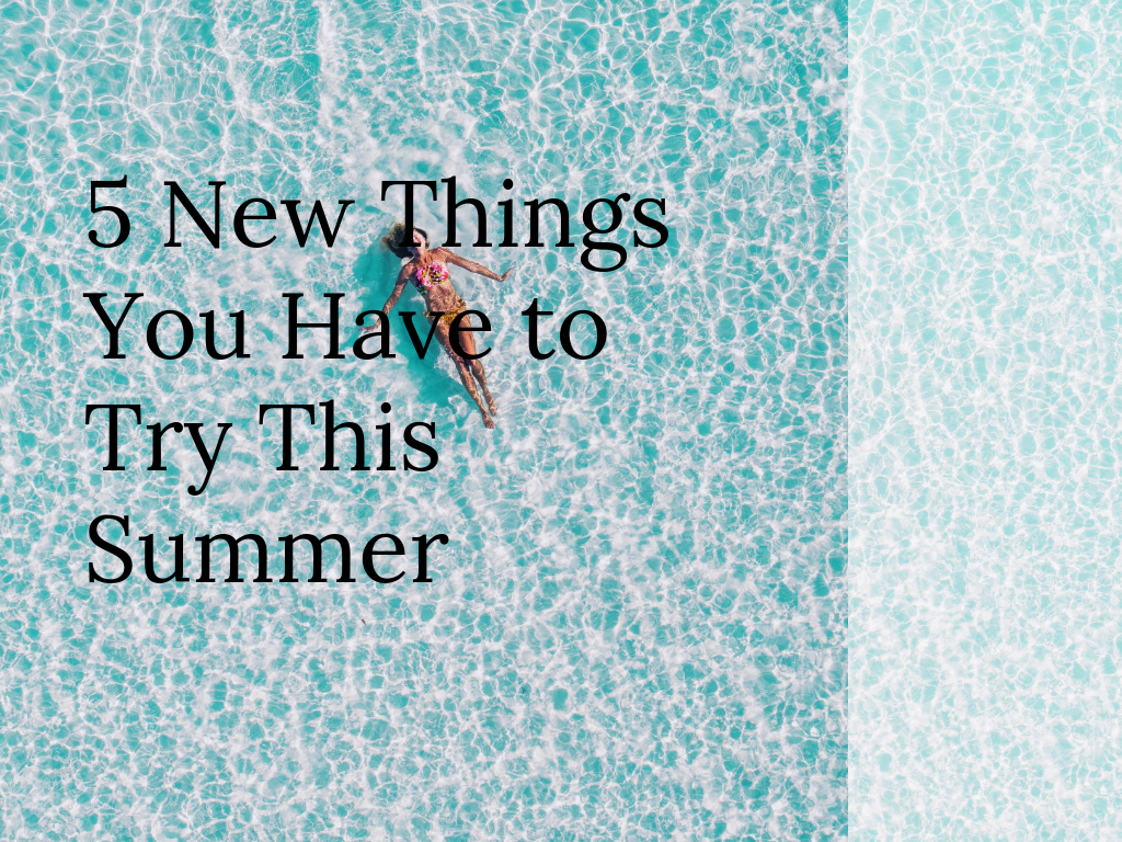5 New Things You Have To Try This Summer Mythirtyspot